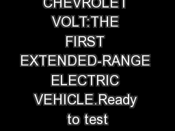 CHEVROLET VOLT:THE FIRST EXTENDED-RANGE ELECTRIC VEHICLE.Ready to test