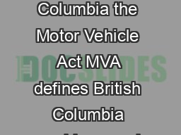 Ministry of Justice Page of Use of Electronic Devices While Driving In British Columbia the Motor Vehicle Act MVA defines British Columbia road laws and delegates authority to the Superintendent of M