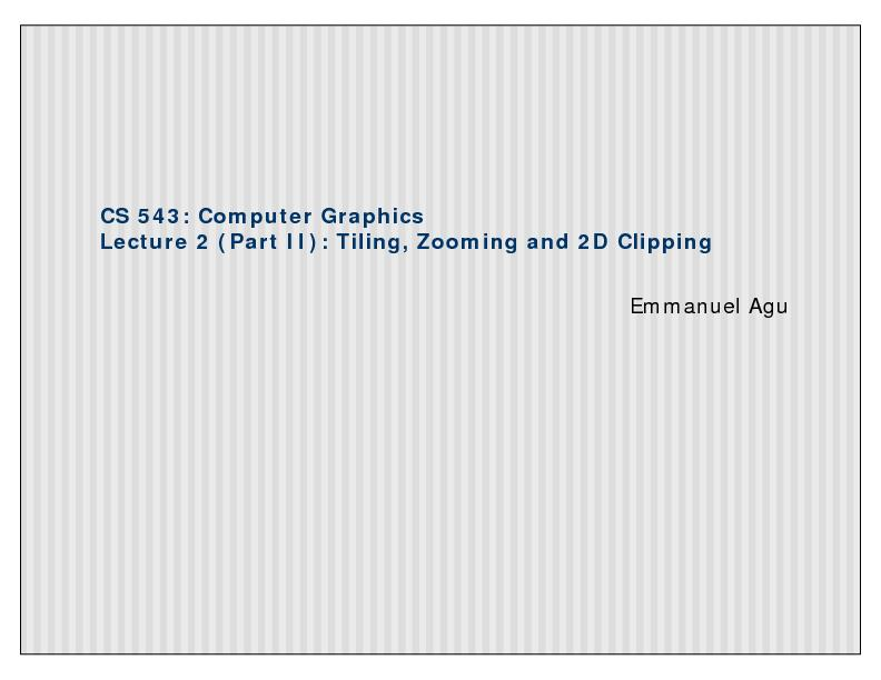 CS 543: Computer GraphicsLecture 2 (Part II): Tiling, Zooming and 2D C PowerPoint PPT Presentation