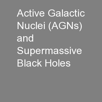 Active Galactic Nuclei (AGNs) and Supermassive Black Holes