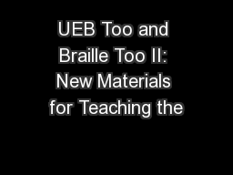 UEB Too and Braille Too II: New Materials for Teaching the