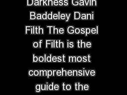 The Gospel of Filth A Bible of Decadence  Darkness Gavin Baddeley Dani Filth The Gospel of Filth is the boldest most comprehensive guide to the realms of darkness and devilry ever published