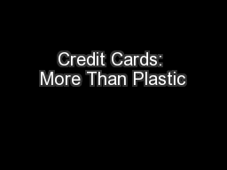 Credit Cards: More Than Plastic PowerPoint PPT Presentation
