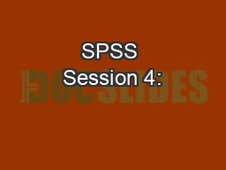 SPSS Session 4: PowerPoint PPT Presentation
