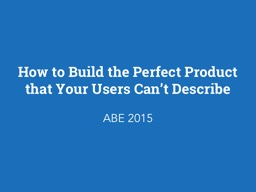 How to Build the Perfect Product that Your Users Can�t De