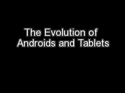 The Evolution of Androids and Tablets