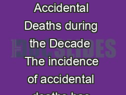 CHAPTER   ACCIDENTAL DEATHS IN INDIA Incidence and Rate of Accidental Deaths during the Decade  The incidence of accidental deaths has shown an increasing trend during the decade   with an increase