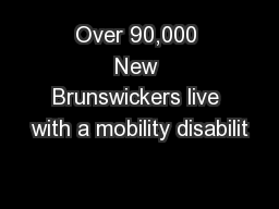 Over 90,000 New Brunswickers live with a mobility disabilit