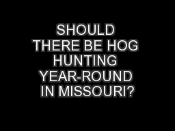 SHOULD THERE BE HOG HUNTING YEAR-ROUND IN MISSOURI? PowerPoint PPT Presentation