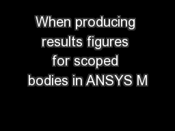 When producing results figures for scoped bodies in ANSYS M