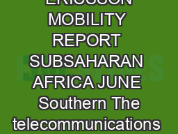 ERICSSON MOBILITY REPORT APPENDIX SUBSAHARAN AFRICA June   ERICSSON MOBILITY REPORT SUBSAHARAN AFRICA JUNE  Southern The telecommunications infrastructure in SubSaharan Africa continues to evolve and
