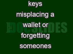 Memory and Aging Losing keys misplacing a wallet or forgetting someones name are common experiences
