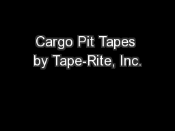 Cargo Pit Tapes by Tape-Rite, Inc. PowerPoint PPT Presentation