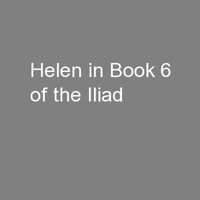 Helen in Book 6 of the Iliad PowerPoint PPT Presentation