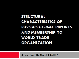 STRUCTURAL CHARACTERISTICS OF RUSSIA'S GLOBAL IMPORTS AND PowerPoint PPT Presentation