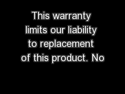 This warranty limits our liability to replacement of this product. No