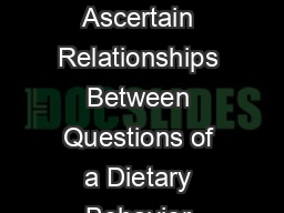 Using Factor Analysis and Cronbachs Alpha to Ascertain Relationships Between Questions of a Dietary Behavior Questionnaire Eric Grau