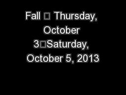 Fall – Thursday, October 3–Saturday, October 5, 2013
