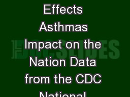 CS National Center for Environmental Health Division of Environmental Hazards and Health Effects Asthmas Impact on the Nation Data from the CDC National Asthma Control Program What is asthma Asthma i