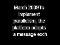 March 2009To implement parallelism, the platform adopts a message exch