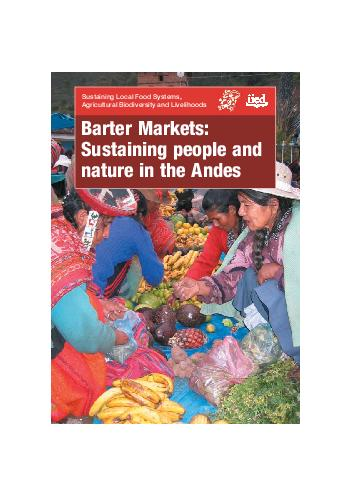 Sustaining Local Food Systems Agricultural Biodiversity and Livelihoods Barter Markets Sustaining people and nature in the Andes IIED bartermarkets   am Page   A wealth of Andean biodiversity The And