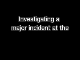 Investigating a major incident at the