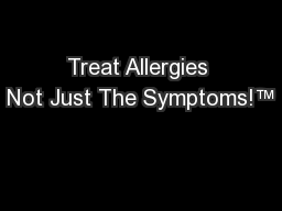 Treat Allergies Not Just The Symptoms!™