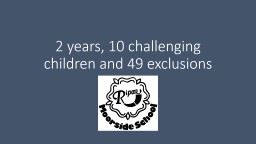 2 years, 10 challenging children and 49 exclusions