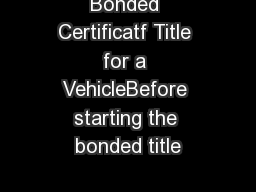 Bonded Certificatf Title for a VehicleBefore starting the bonded title