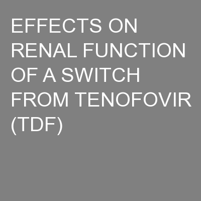 EFFECTS ON RENAL FUNCTION OF A SWITCH FROM TENOFOVIR (TDF)