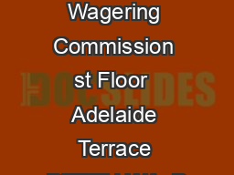 ENQUIRIES Gaming and Wagering Commission st Floor  Adelaide Terrace PERTH WA  P