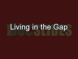 Living in the Gap