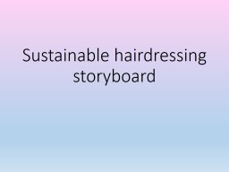 Sustainable hairdressing storyboard PowerPoint PPT Presentation