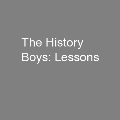 The History Boys: Lessons PowerPoint PPT Presentation