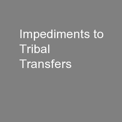Impediments to Tribal Transfers PowerPoint PPT Presentation