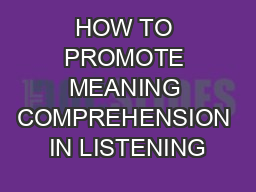 HOW TO PROMOTE MEANING COMPREHENSION IN LISTENING