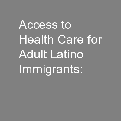 Access to Health Care for Adult Latino Immigrants: PowerPoint PPT Presentation