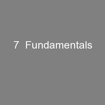 7  Fundamentals