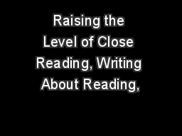 Raising the Level of Close Reading, Writing About Reading, PowerPoint PPT Presentation