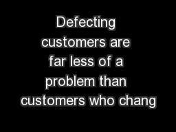 Defecting customers are far less of a problem than customers who chang PowerPoint PPT Presentation