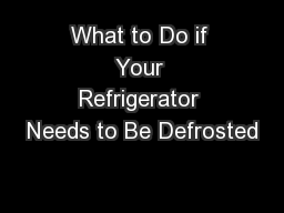 What to Do if Your Refrigerator Needs to Be Defrosted
