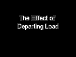 The Effect of Departing Load