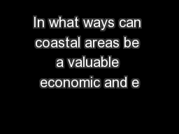 In what ways can coastal areas be a valuable economic and e