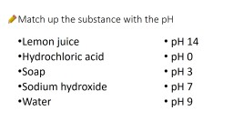 Match up the substance with the pH
