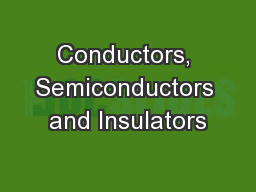 Conductors, Semiconductors and Insulators PowerPoint PPT Presentation