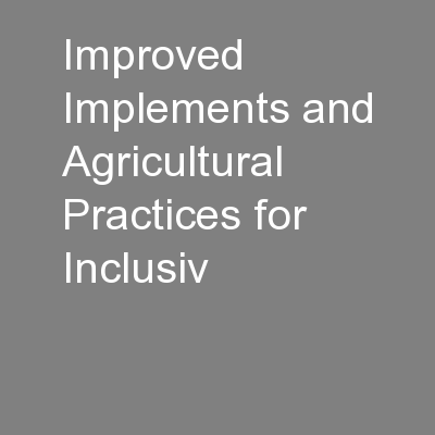 Improved Implements and Agricultural Practices for Inclusiv PowerPoint PPT Presentation