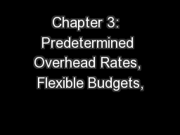 Chapter 3:  Predetermined Overhead Rates, Flexible Budgets,