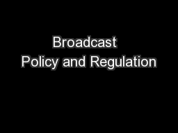 Broadcast  Policy and Regulation