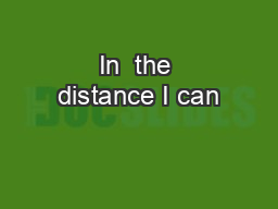 In  the distance I can