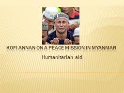 Kofi Annan on a peace mission in Myanmar